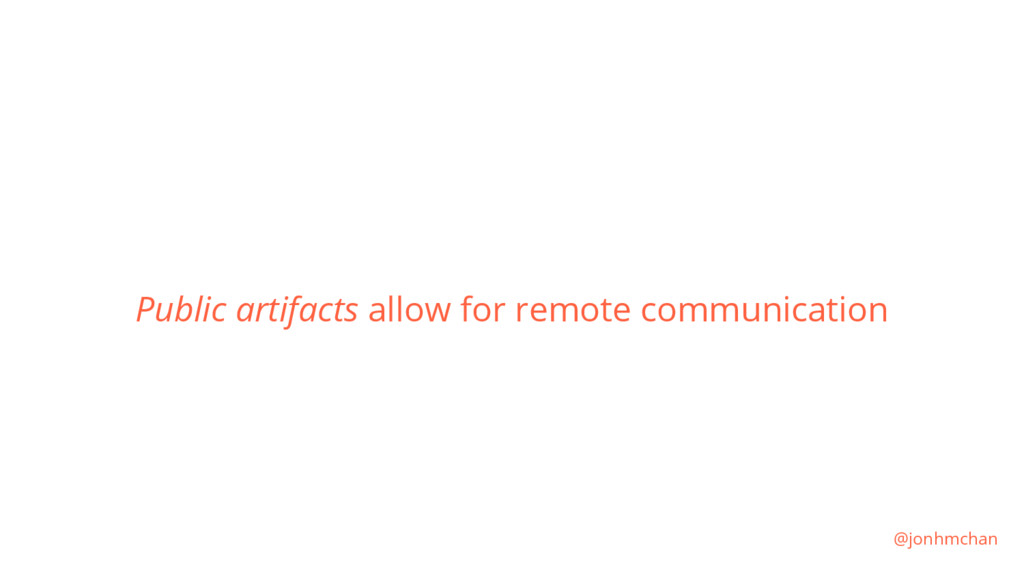 Public artifacts allow for remote communication...