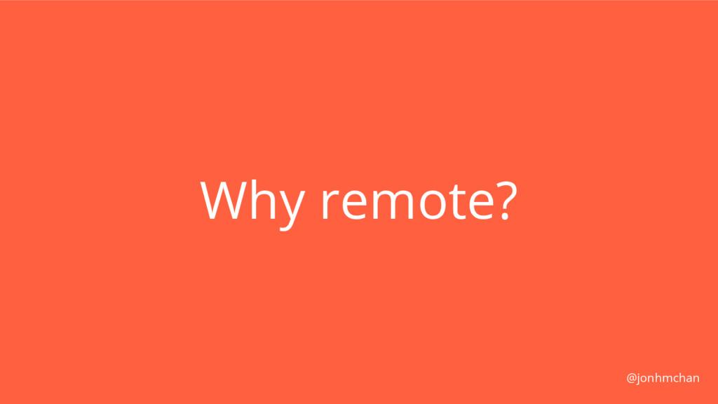 Why remote? @jonhmchan