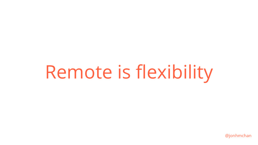 Remote is flexibility @jonhmchan