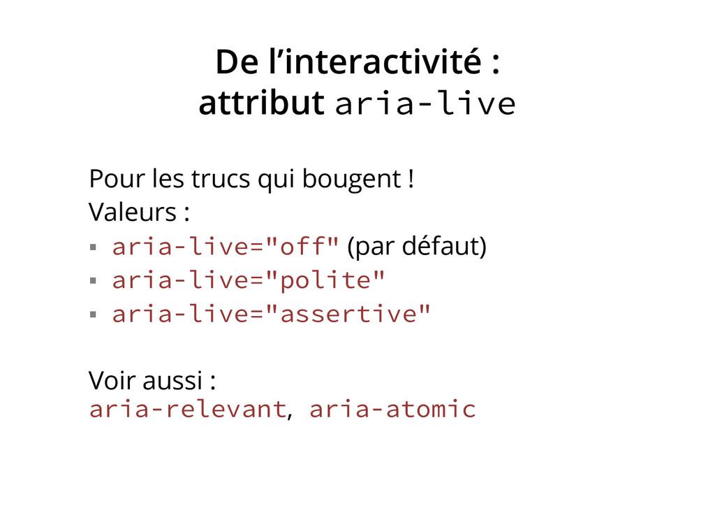 De l'interactivité : attribut aria-live Pour le...