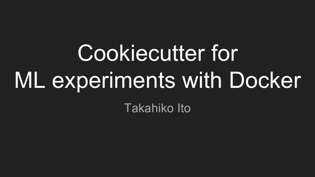 Cookiecutter for ML experiments with Docker Tak...