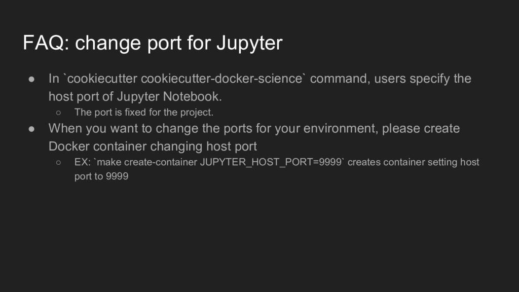 FAQ: change port for Jupyter ● In `cookiecutter...
