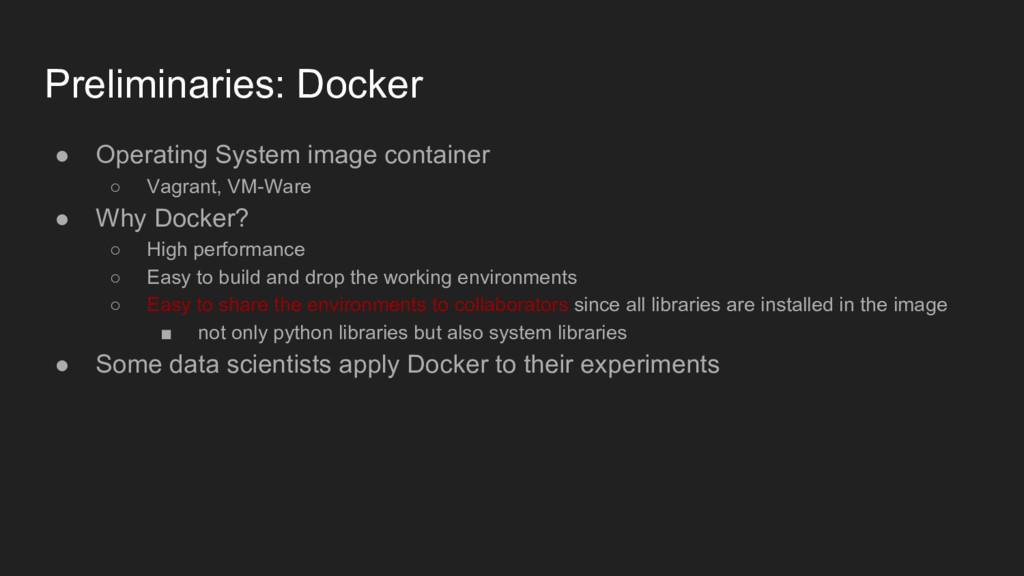 Preliminaries: Docker ● Operating System image ...