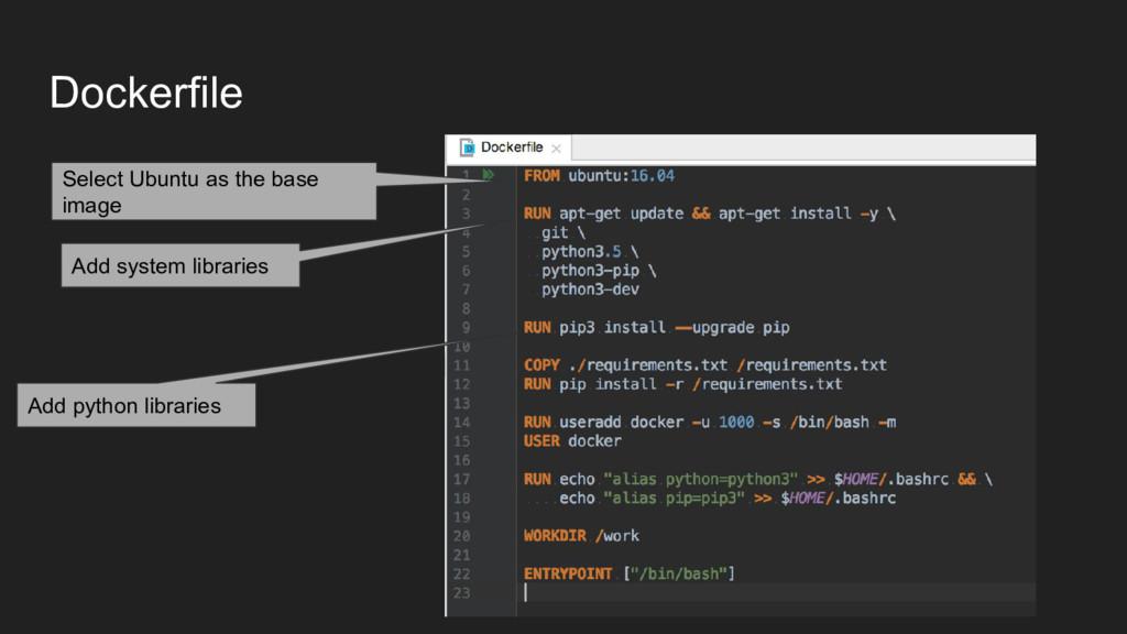 Dockerfile Add python libraries Add system libr...