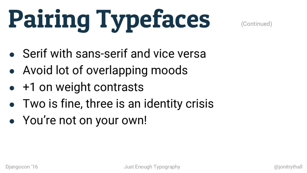 Pairing Typefaces (Continued) ● Serif with sans...