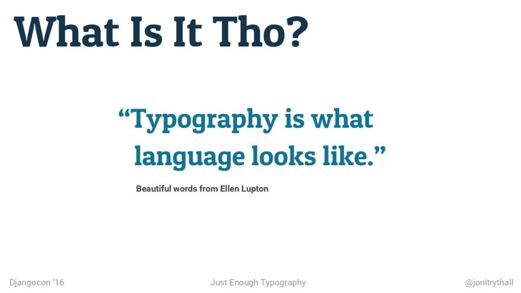 What Is It Tho? Djangocon '16 Just Enough Typog...