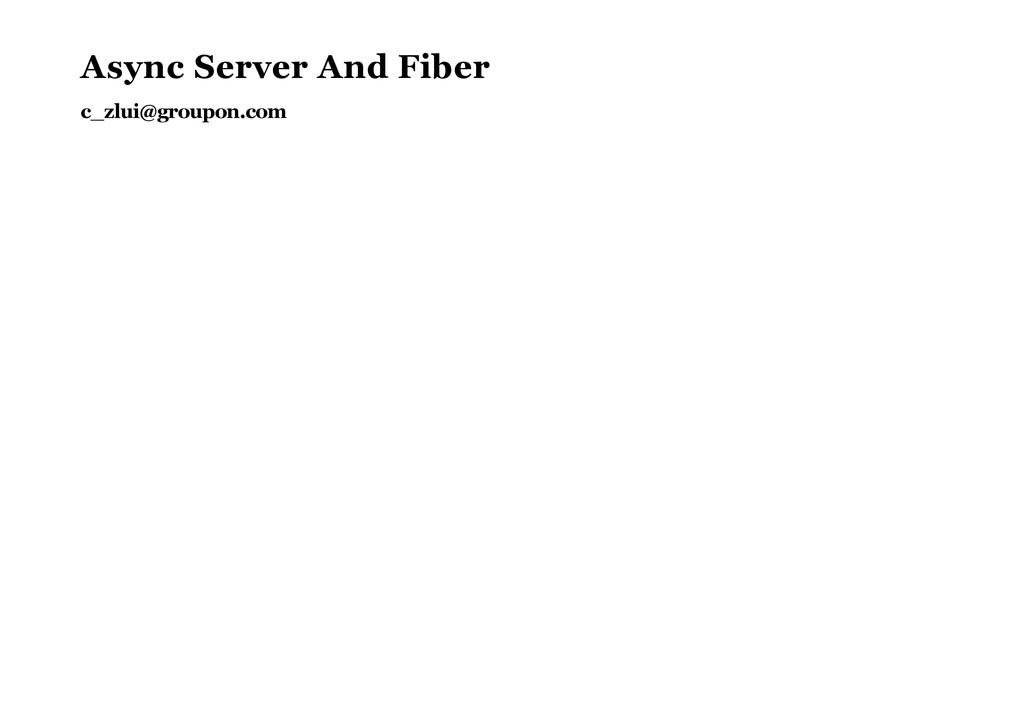 Async Server And Fiber c_zlui@groupon.com