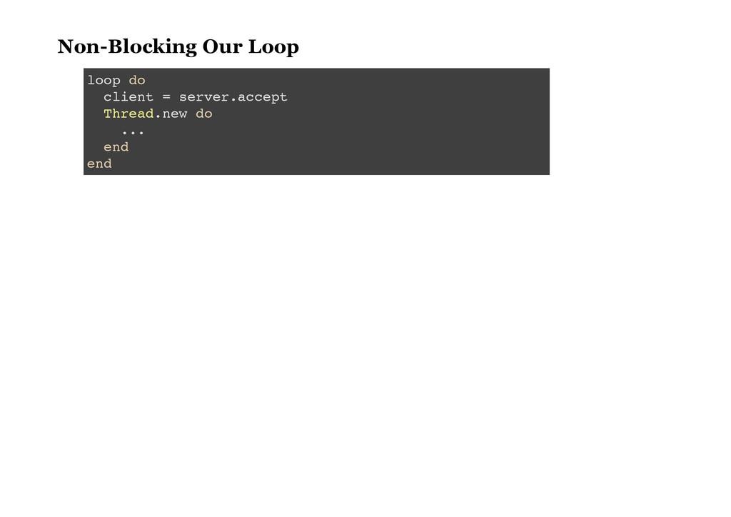 NonBlocking Our Loop l o o p d o c l i e n t =...