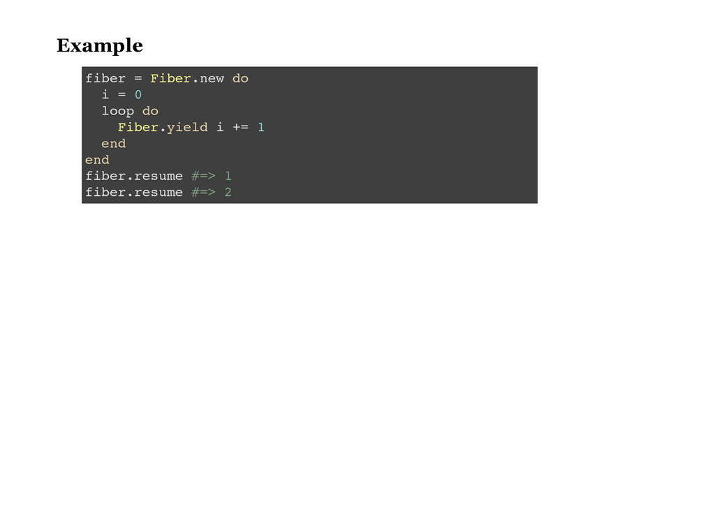 Example f i b e r = F i b e r . n e w d o i = 0...