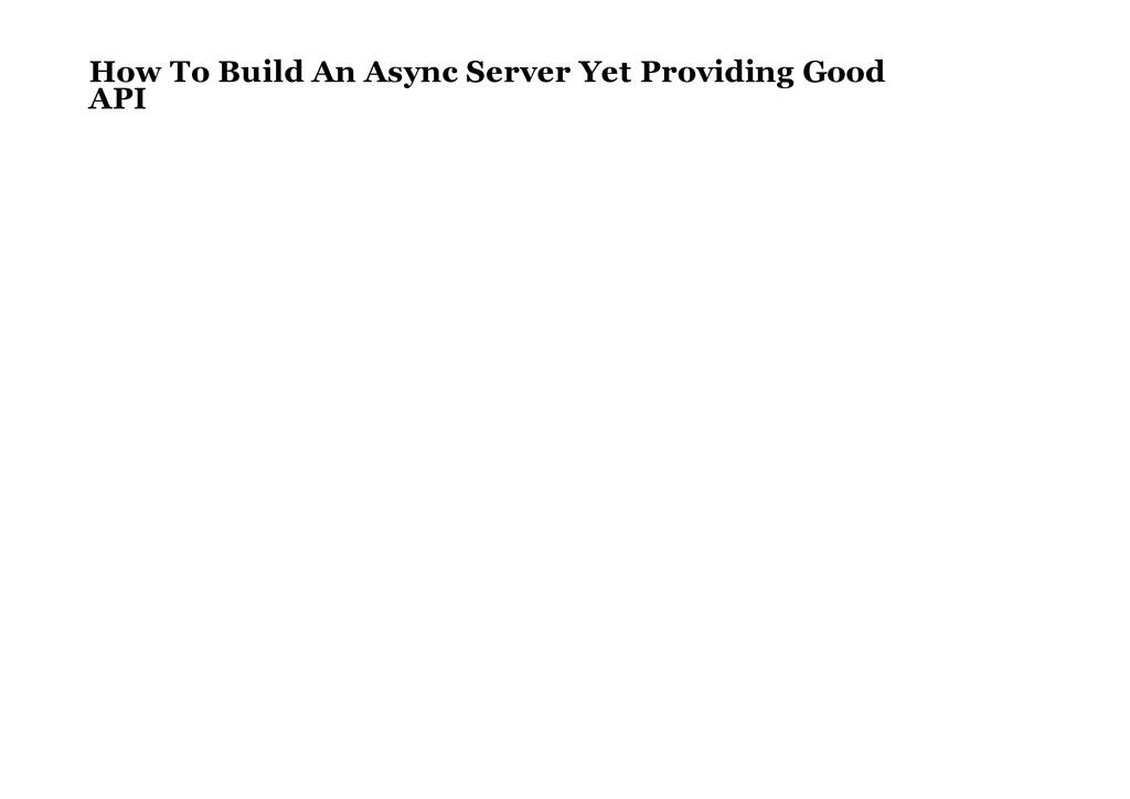 How To Build An Async Server Yet Providing Good...