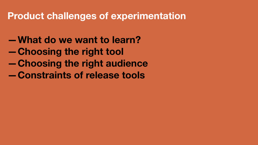 Product challenges of experimentation —What do ...