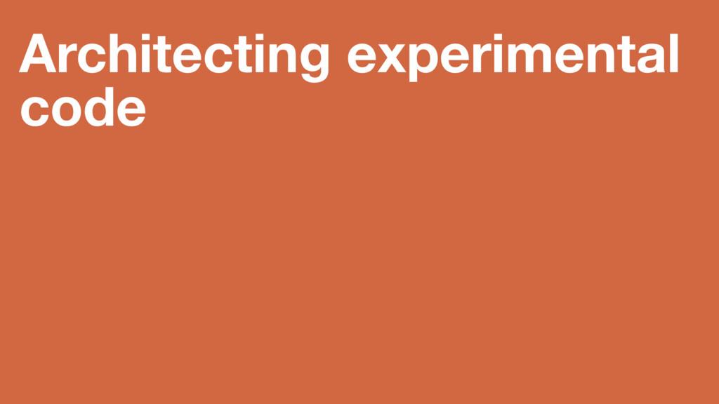 Architecting experimental code