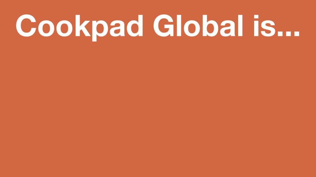 Cookpad Global is...