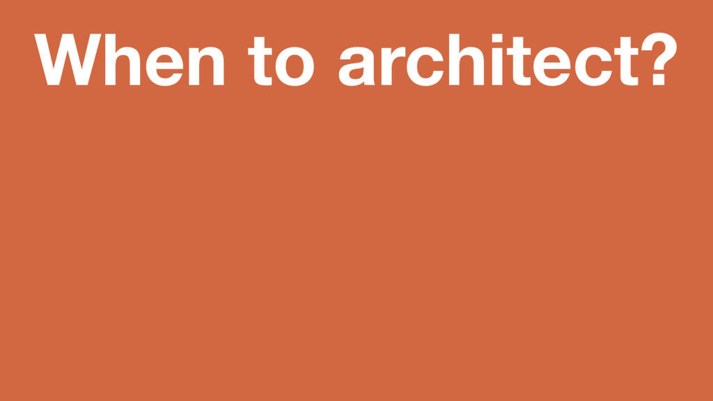 When to architect?