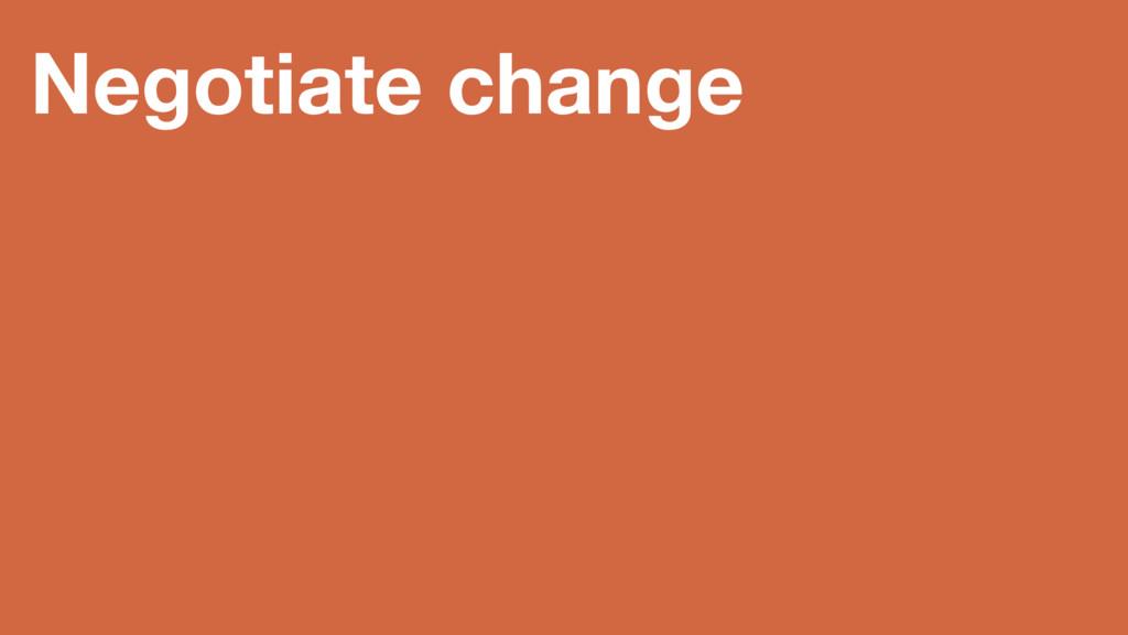 Negotiate change