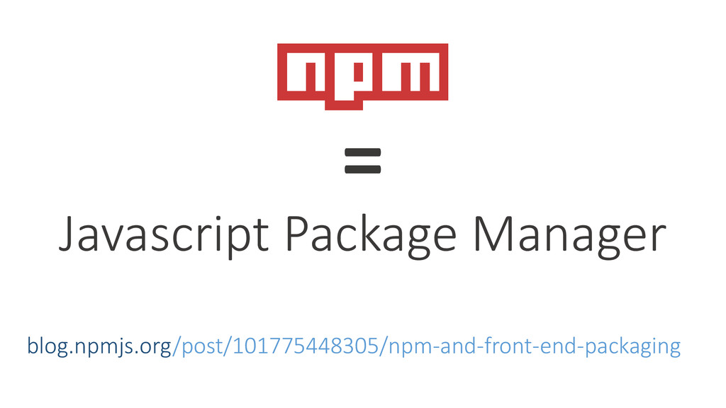 = Javascript Package Manager blog.npmjs.org/pos...