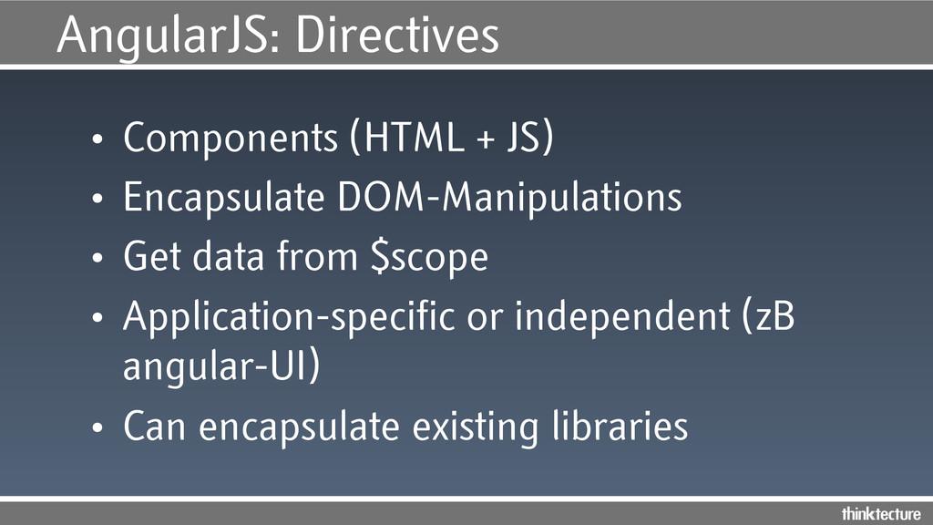 AngularJS: Directives • Components (HTML + JS)...