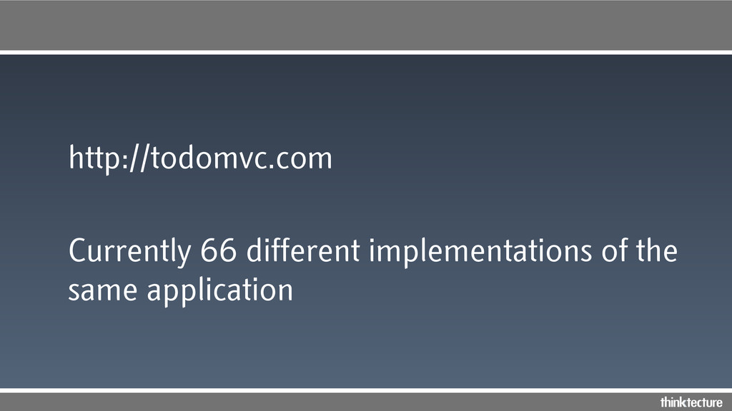 http://todomvc.com Currently 66 different imple...