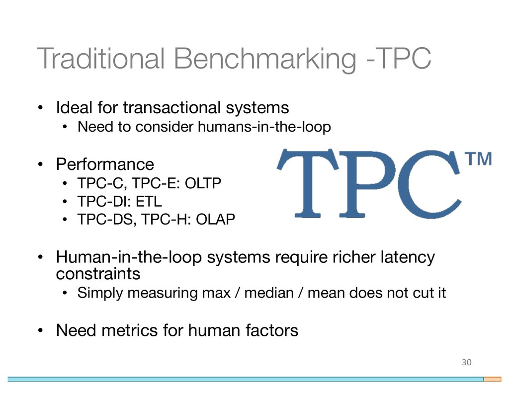 Traditional Benchmarking -TPC • Ideal for trans...