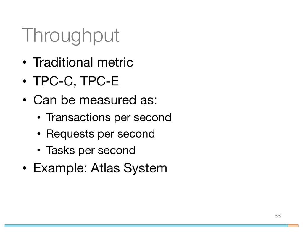 Throughput • Traditional metric • TPC-C, TPC-E ...