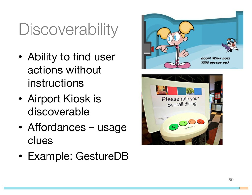 Discoverability • Ability to find user actions ...