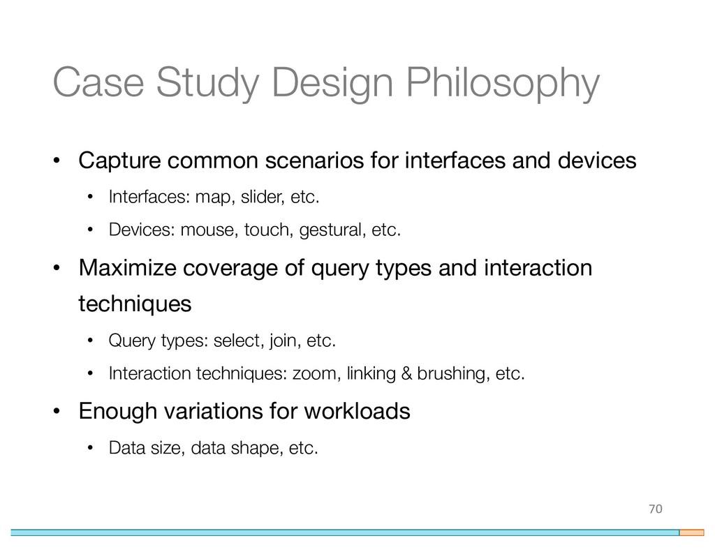 Case Study Design Philosophy • Capture common s...