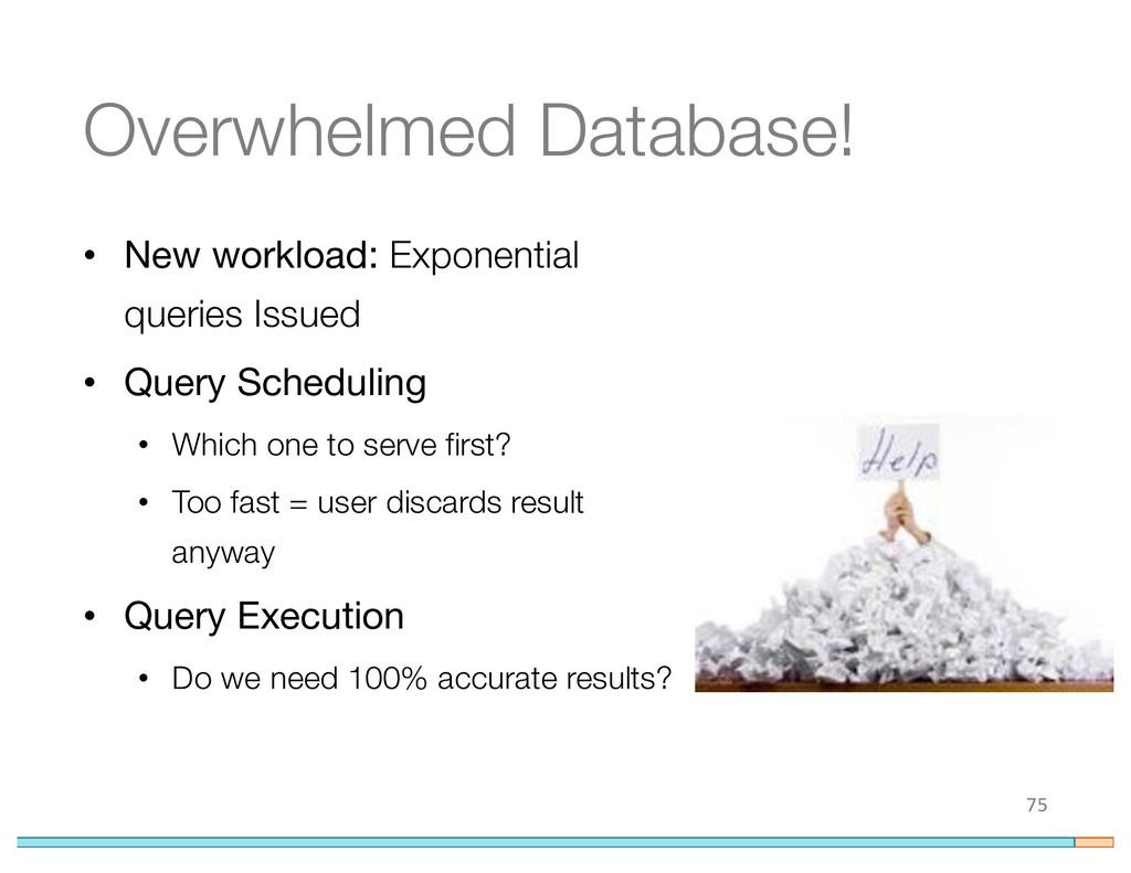 Overwhelmed Database! • New workload: Exponenti...