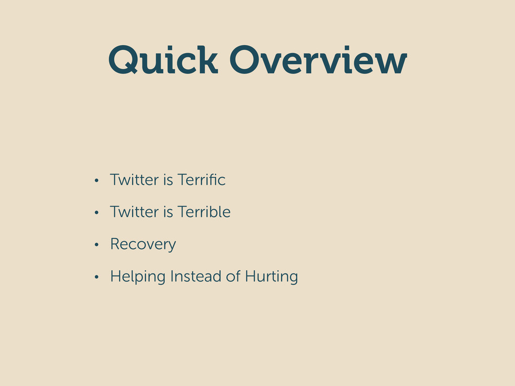 Quick Overview • Twitter is Terrific • Twitter i...