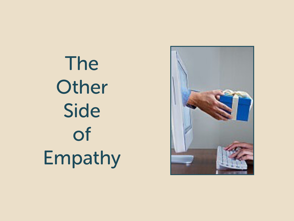 The Other Side of Empathy