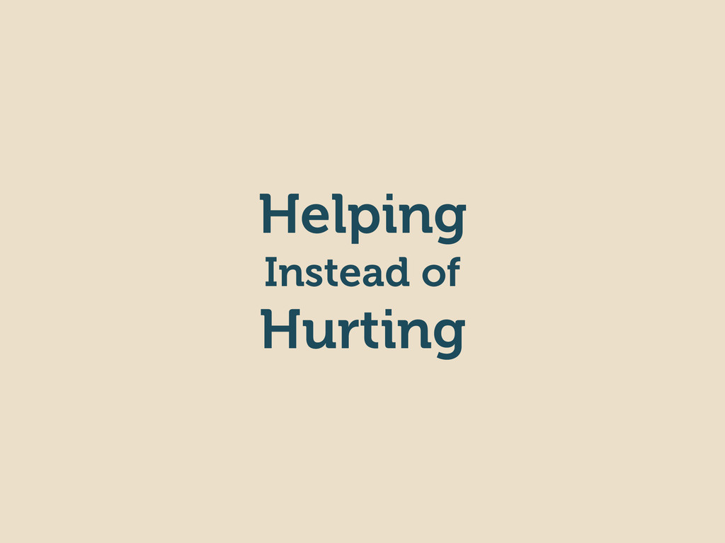 Helping Instead of Hurting