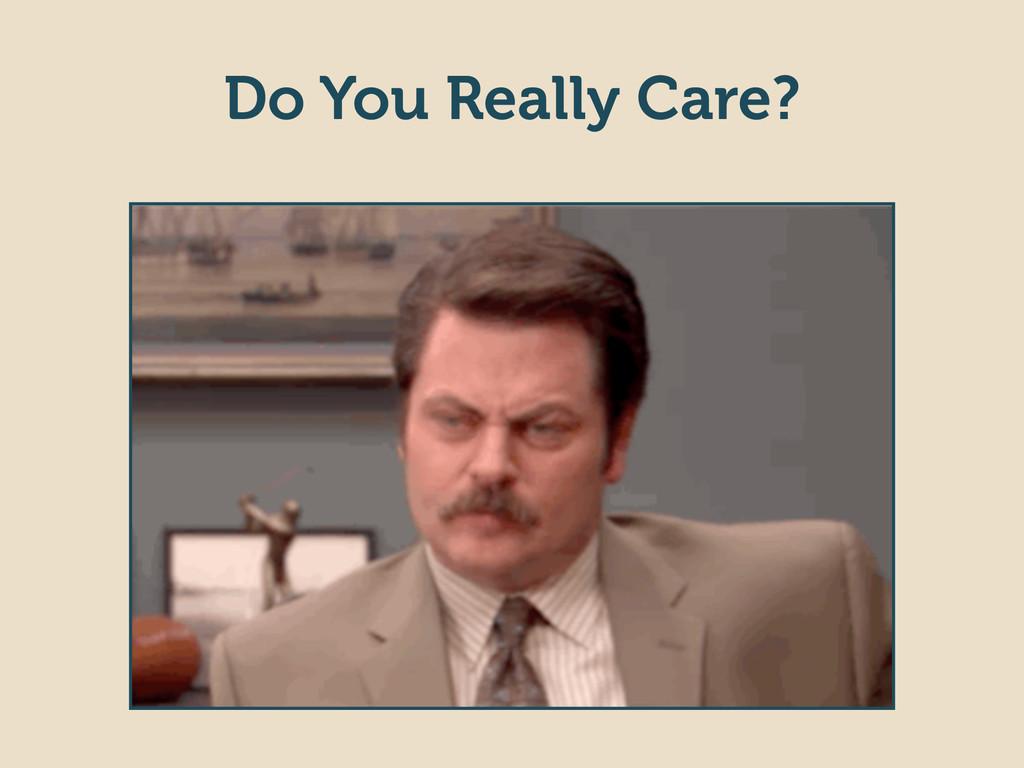 Do You Really Care?