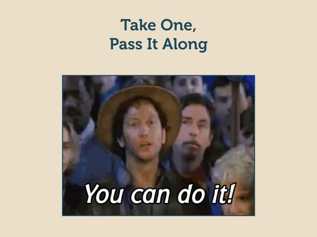 Take One, Pass It Along