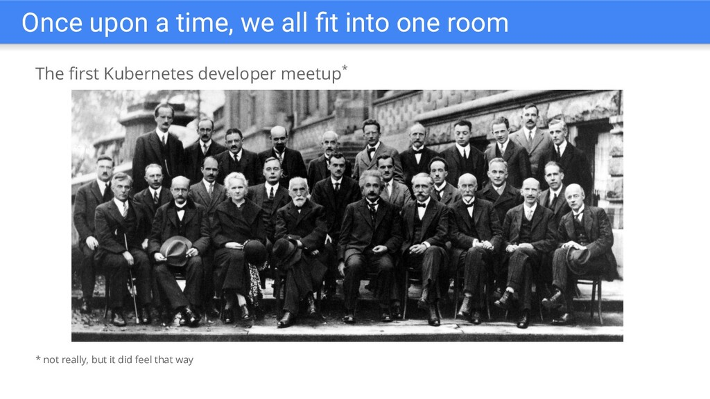The first Kubernetes developer meetup* Once upon...
