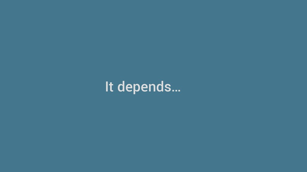It depends…