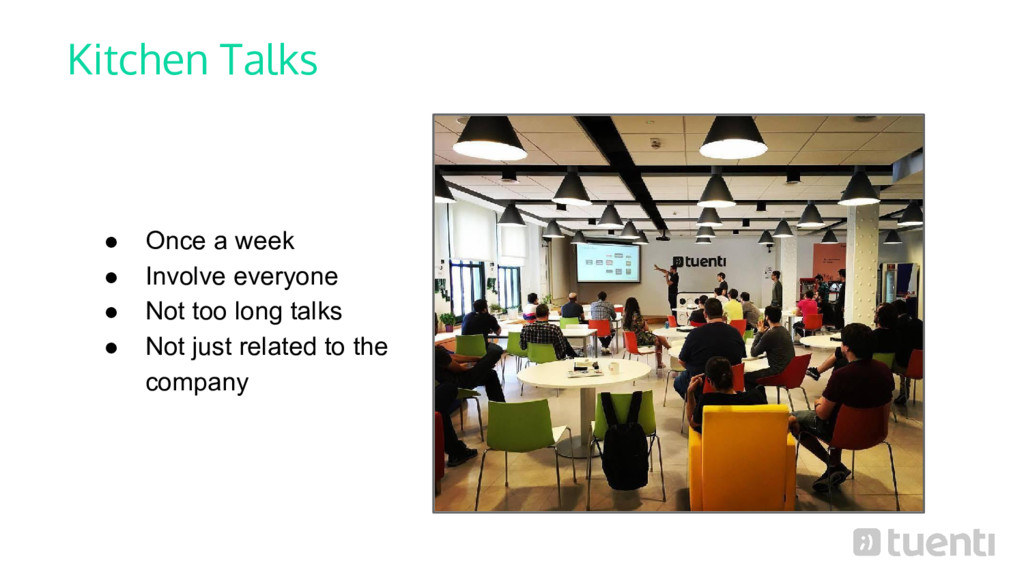 Kitchen Talks ● Once a week ● Involve everyone ...