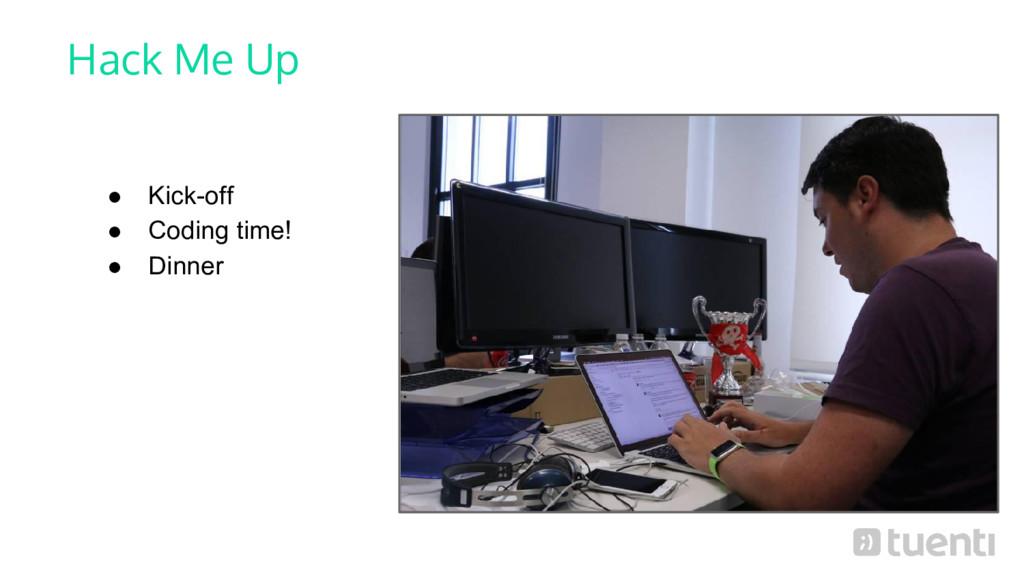 Hack Me Up ● Kick-off ● Coding time! ● Dinner