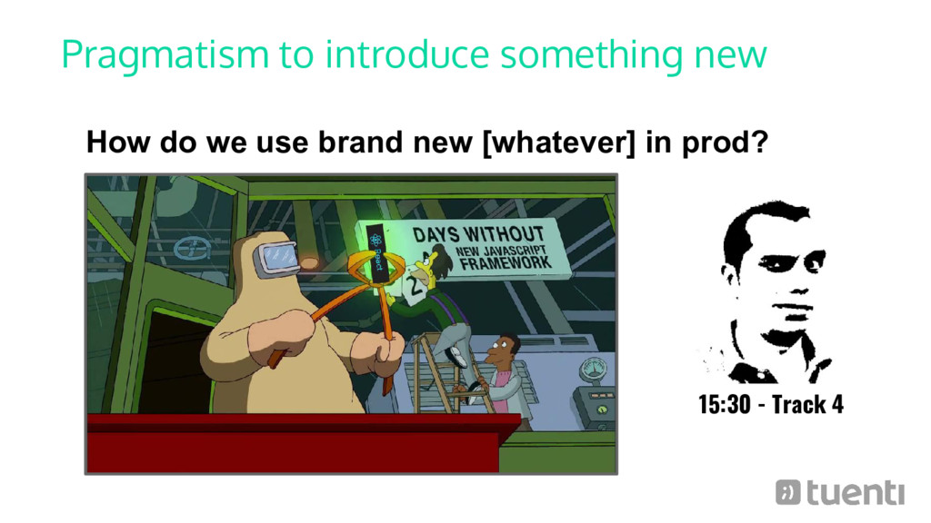 Pragmatism to introduce something new How do we...