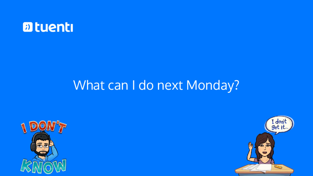 What can I do next Monday?