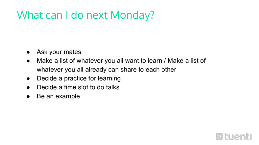 What can I do next Monday? ● Ask your mates ● M...