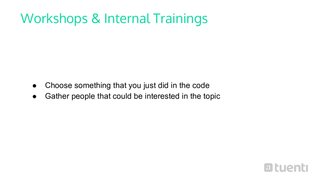 Workshops & Internal Trainings ● Choose somethi...