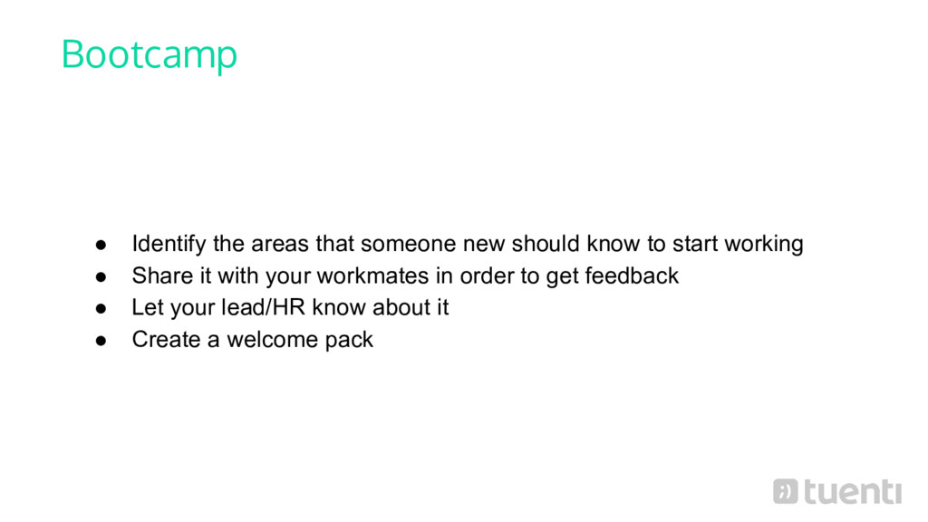Bootcamp ● Identify the areas that someone new ...