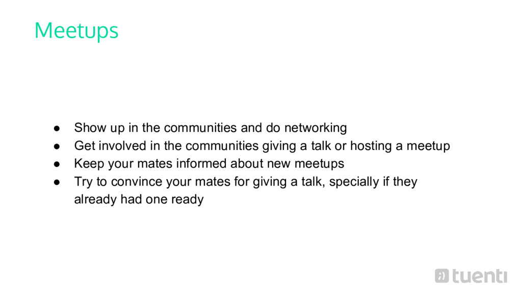 Meetups ● Show up in the communities and do net...