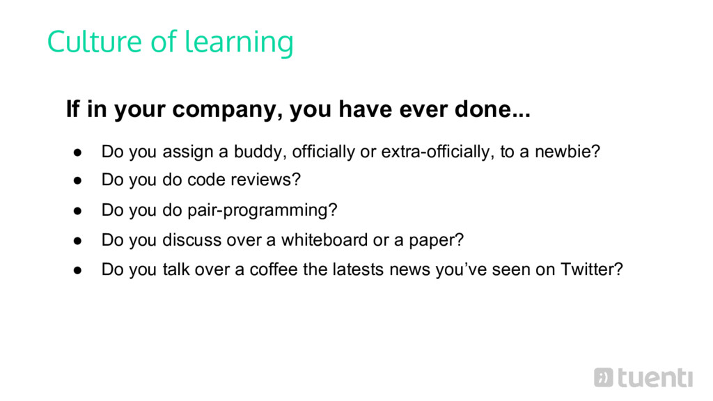 Culture of learning If in your company, you hav...