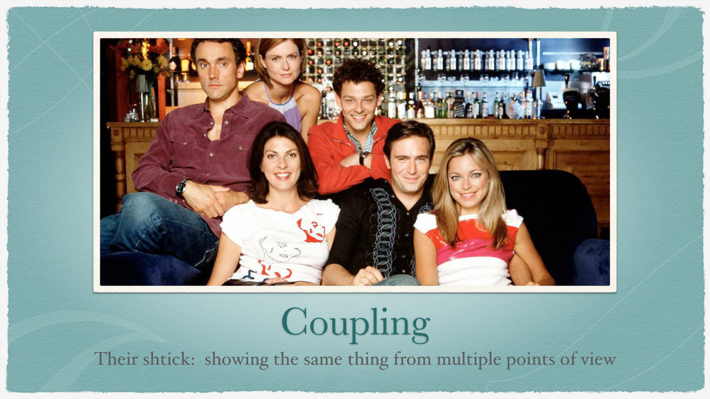 Coupling Their shtick: showing the same thing f...