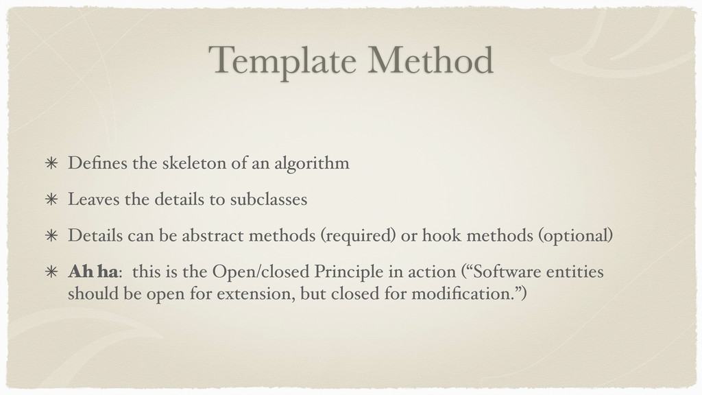 Template Method Defines the skeleton of an algor...