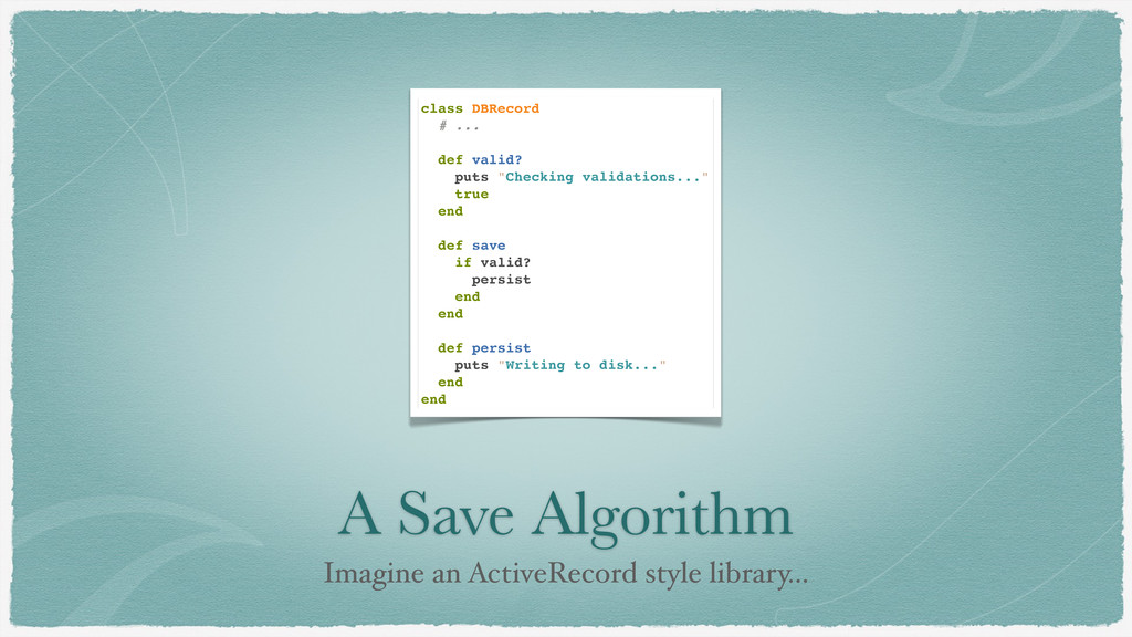A Save Algorithm Imagine an ActiveRecord style ...