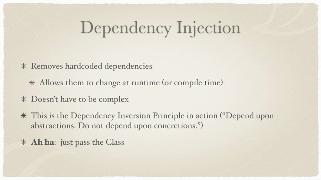 Dependency Injection Removes hardcoded dependen...