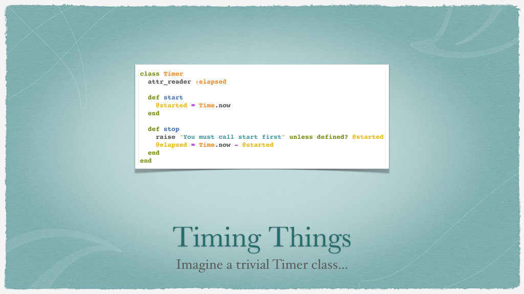 Timing Things Imagine a trivial Timer class… cl...