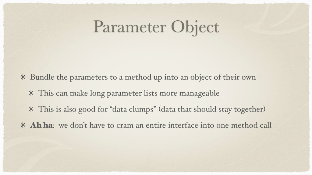 Parameter Object Bundle the parameters to a met...