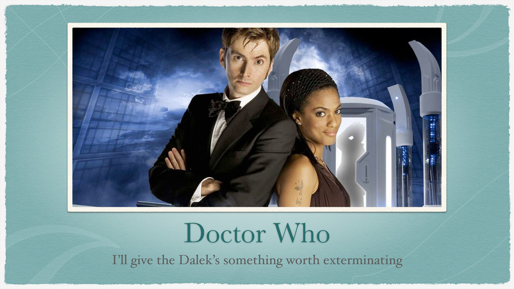 Doctor Who I'll give the Dalek's something wort...